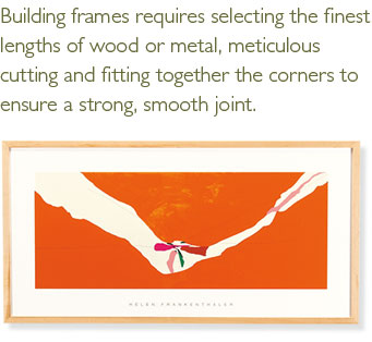Building frames requires selecting the finest lengths of wood or metal, meticulous cutting and fitting together the corners to ensure a strong, smooth joint.