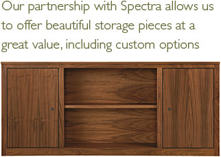 Our partnership with Spectra allows us to offer beautiful storage pieces at a great value, including custom options.