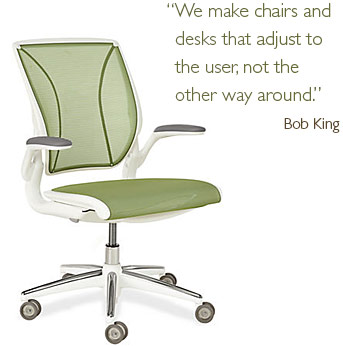 We make chairs and desks that adjust to the user, not the other way around.