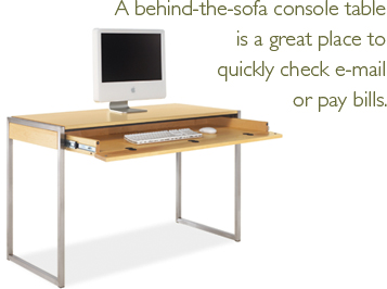 A behind-the-sofa console table is a great place to quickly check e-mail or pay bills.